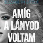 Elizabeth Little: Amíg a lányod voltam (Apa-lánya vélemény)