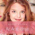 Borsa Brown: Az Arab lánya - Első rész