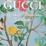 PATRICIA GUCCI: Gucci - Egy sikeres dinasztia története